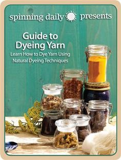 Guide to Dyeing Yarn: Learn How to Dye Yarn Using Natural Dyeing Techniques - Spinning Daily