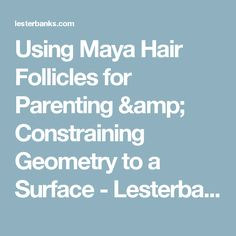 Using Maya Hair Follicles for Parenting & Constraining Geometry to a Surface - Lesterbanks