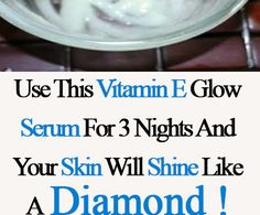 Use This Vitamin E Glow Serum For 3 Nights And Your Skin Will Shine Like A Diamond! - Welcome To Grizzly Health