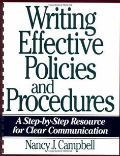Writing Effective Policies and Procedures: A Step-By-Step Resource for Clear Communication by Nancy J. Campbell. $46.57. Publisher: AMACOM (January 1, 1998). Reading level: Ages 18 and up. Publication: January 1, 1998. Save 22%!