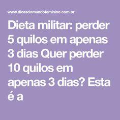 Dieta militar: perder 5 quilos em apenas 3 dias Quer perder 10 quilos em apenas 3 dias? Esta é a