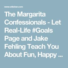 The Margarita Confessionals - Let Real-Life #Goals Page and Jake Fehling Teach You About Fun, Happy Relationships   Listen via Stitcher Radio On Demand