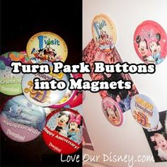 Love Our Disney: Turn Your Disney Buttons into Magnet Souvenirs.  I HAVE TO DO THIS!! I have a billion buttons and they all sit in a box. Must do this now!!