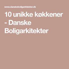 10 unikke køkkener - Danske Boligarkitekter