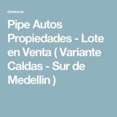 Pipe Autos Propiedades - Lote en Venta ( Variante Caldas - Sur de Medellin  )