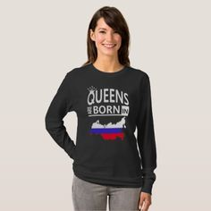 Russia Russian Woman Birthday Gift-Queens are born T-Shirt  $35.75  by Trend_Style_Boutique  - custom gift idea