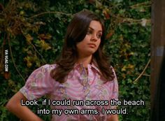 Jackie from That '70s Show displays my own character so well