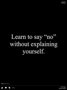 Learn to tell your opinion without explaining yourself.