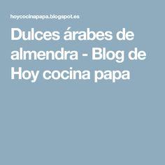 Dulces árabes de almendra - Blog de Hoy cocina papa