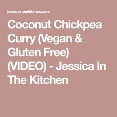 Coconut Chickpea Curry (Vegan & Gluten Free) (VIDEO) - Jessica In The Kitchen