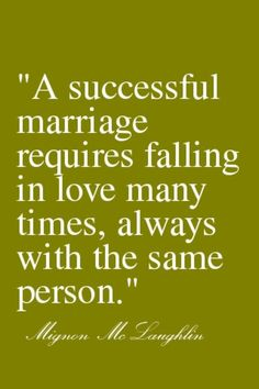 """""""A successful marriage requires falling in love many times, always with the same person."""" #lovequotes"""