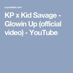 KP x Kid Savage - Glowin Up (official video) - YouTube