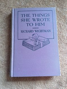 1930 The Things She Wrote To Him by Richard Wightman First Printing