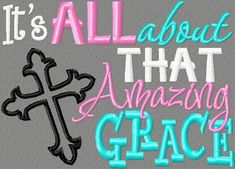 Its all about THAT amazing GRACE! embroidery design 5X7 Jesus loves me, Christian, religious