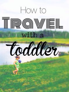 How to travel with a toddler, great tips for travelling with small children