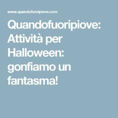 Quandofuoripiove: Attività per Halloween: gonfiamo un fantasma!