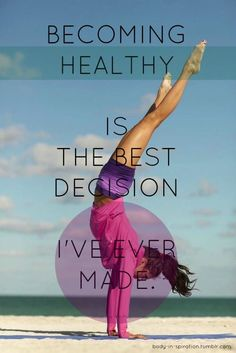 Becoming healthy is the decision I have ever made.