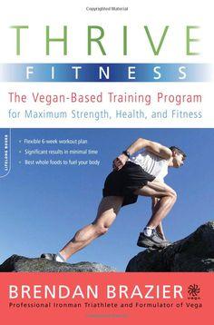 Thrive Fitness: The Vegan-Based Training Program for Maximum Strength, Health, and Fitness.