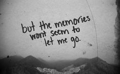 memories are supposed to be good... but lately they just drag me the wrong direction.