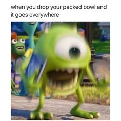 Has happened to me more times than I'd care to admit, and this is even before I'd taken one hit, so I wasn't even high. God help me.