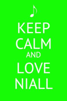 Keep Calm and who the hell can be calm its Niall!!!! I LOVE YOU NIALL!!!!!!! <3