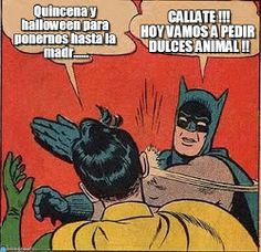 Batman Slapping Robin : Quincena Y Halloween Para Ponernos Hasta La Madr......, Callate !!! Hoy Vamos A Pedir Dulces Animal !! - by Anonymous