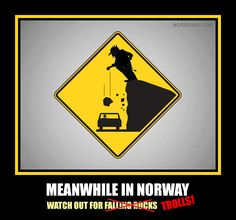 Meanwhile in Norway meme. Watch out for falling rocks trolls. From Norskarv.com norwegian funny humor highway sign