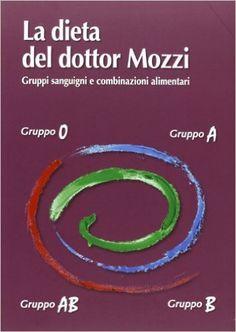 La dieta del dottor Mozzi. Gruppi sanguigni e combinazioni alimentari: Amazon.it: Pietro Mozzi, Martino Mozzi, Leila Ziglio: Libri