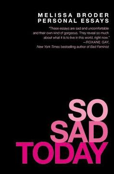 So Sad Today: Personal Essays by Melissa Broder. Grand Central Publishing, 2016.  book review, 2016 books, book cover, mental health, fetish, depression, anxiety