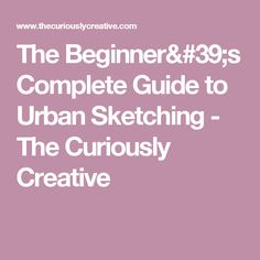 The Beginner's Complete Guide to Urban Sketching - The Curiously Creative