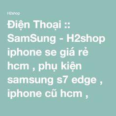 Điện Thoại :: SamSung - H2shop iphone se giá rẻ hcm , phụ kiện samsung s7 edge , iphone cũ hcm , ipad cũ , phụ kiện gopro camera hành động , loa mini di động bluetooth , loa không dây hcm , phụ kiện giá rẻ iphone , phụ kiện ipad giá rẻ , đồ chơi iphone , iphone chính hãng , iphone giá rẻ hcm , iphone 6s plus + giá rẻ hcm , ipad pro giá rẻ , ipad pro 9.7 inch giá rẻ hcm , tai nghe sennheiser giá rẻ hcm , tai nghe denon giá rẻ hcm , tai nghe jbl giá rẻ hcm , tai nghe akg giá rẻ hcm , loa jbl…