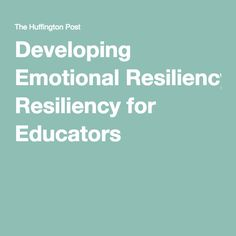 Developing Emotional Resiliency for Educators