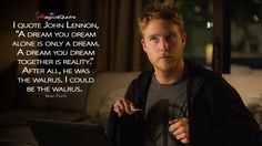 """#BrianFinch: I quote John Lennon, """"A dream you dream alone is only a dream. A dream you dream together is reality."""" After all, he was the walrus. I could be the walrus. More on: http://www.magicalquote.com/series/limitless/ #Limitless"""