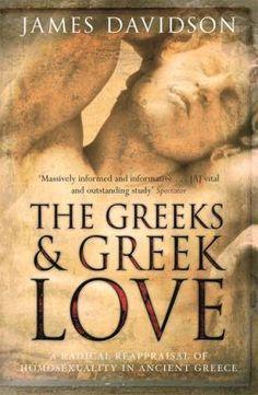 Davidson, James N., autor The Greeks & Greek love : a radical reappraisal of homosexuality in Ancient Greece / James Davidson London : Phoenix, 2007 http://cataleg.ub.edu/record=b2208757~S1*cat