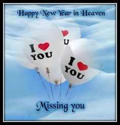 Happy New Year in Heaven. I love you & miss you. Miss You Dad, Mom And Dad, I Love You Balloons, Always Love You, My Love, Birthday In Heaven, Happy Birthday, Birthday Stuff, Birthday Greetings