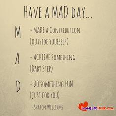 Have a MAD Day! Daily 2 minute Audio Treats  www.lovingliferadio.com
