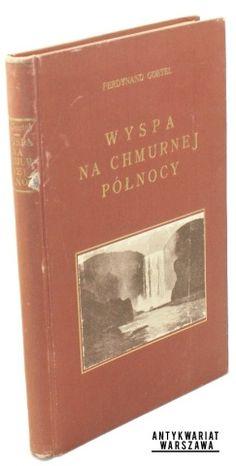 Goetel Ferdynand, Wyspa na chmurnej północy, Warszawa- Kraków- Lublin- Łódź- Paryż- Poznań- Wilno- Zakopane 1928, Nakład Gebethnera i Wolffa, First Edition
