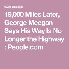 19,000 Miles Later, George Meegan Says His Way Is No Longer the Highway : People.com