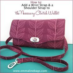 Emmaline Bags: Sewing Patterns and Purse Supplies: How to Add a Wrist Strap or a Removable Shoulder Strap to your Necessary Clutch Wallet - A Tutorial