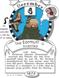 December fourth, the earmuff is invented (1873). Life long Unitarian Chester Greenwood