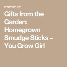 Gifts from the Garden: Homegrown Smudge Sticks – You Grow Girl