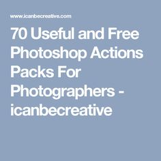 70 Useful and Free Photoshop Actions Packs For Photographers - icanbecreative