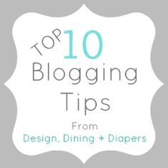 Some good tips on how to best use your time. Posted on Top 10 Blogging Tips From Design, Dining + Diapers