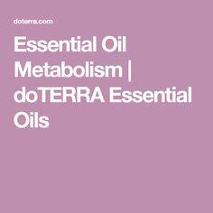 Essential Oil Metabolism | doTERRA Essential Oils
