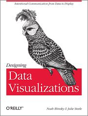 Cover of Designing Data Visualizations, written by Noah Iliinsky and Julie Steele, publshed by O'Reilly.