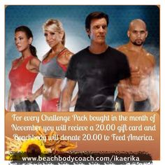 Buy a challenge pack and Beachbody will donate $20 to Feeding America !! Join the challenge group and this Thanksgiving many Americans will be receiving a meal!   www.beachbodycoach.com/ikaerika click on JOIN then click where it says FREE  Let's Feed America this Thanksgiving!!