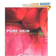 Pure Skin: Organic Beauty Basics by Barbara Close, founder of @Naturopathica | #Holistic