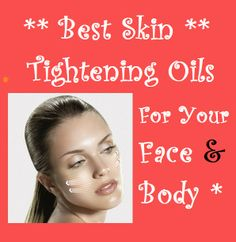 Best Skin Tightening Oils For Face and Body  Please SHARE .  Your body is not as firm as it used to be at 20. A hectic way of life and in some cases pregnancy takes a toll on our body. Your skin starts #loosening up and you see those ugly pouches of skin dropping from your body. You can get paranoid about it and go for botox treatments. Or you just try these simple tips mentioned below… http://beautytips.givingtoyou.com/best-skin-tightening-oils-for-face-and-body