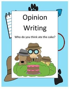 This packet includes 16 pages1. Title Page2. Scenario Page (explains to the children that a cake is missing and nobody knows if the cat or the dog ate the cake)3. Clue Page (gives clues as to who might have eaten the cake)4. Clue Page5. Opinion Sentence Page (this is where the children will write their first sentence that states their opinion)6.