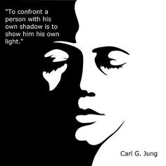 """""""To confront a person with his own shadow is to show him his own light.""""~ Carl G. Jung"""